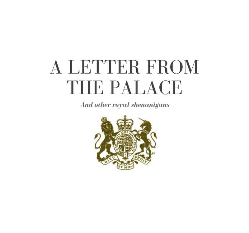 A letter from The Palace (& other royal shenanigans)